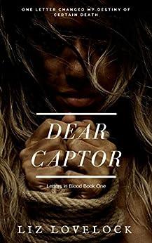 Dear Captor (Letters in Blood series Book 1) by [Lovelock, Liz]