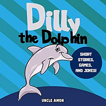 Amazoncom Dilly The Dolphin Short Stories Games And Jokes Fun