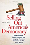 Selling Out America's Democracy, Alan L. Moss, 0313345511