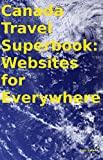 Canada Travel Superbook: Websites for Everywhere