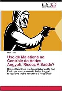 Uso de Malationa no Controle do Aedes Aegypti: Riscos À