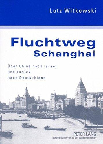 Fluchtweg Schanghai: Über China nach Israel und zurück nach Deutschland- Eine jüdische Biographie