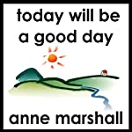 Today Will Be a Good Day: Set Your Intention for a Successful and Enjoyable Day | Anne Marshall