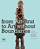 From Art Brut to Art without Boundaries: A Century of Fascination through the Eyes of Hans Prinzhorn, Jean Dubuffet and Harald Szeemann