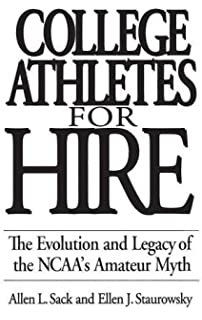 com should college athletes be paid at issue college athletes for hire the evolution and legacy of the ncaa s amateur myth