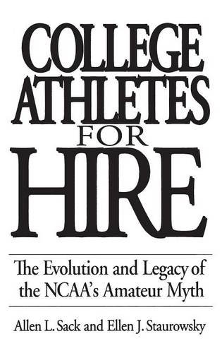 College Athletes for Hire: The Evolution and Legacy of the NCAA's Amateur Myth