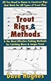 download ebook trout rigs & methods: all you need to know to construct rigs that work for all types of trout flies & the most effective fishing methods for catching more & larger trout pdf epub