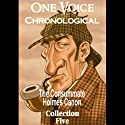 One Voice Chronological: The Consummate Holmes Canon, Collection 5 Audiobook by Sir Arthur Conan Doyle Narrated by David Ian Davies