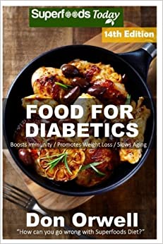 Food For Diabetics: Over 300 Diabetes Type-2 Quick & Easy Gluten Free Low Cholesterol Whole Foods Diabetic Recipes full of Antioxidants & ... Diabetics Natural Weight Loss Transformation)