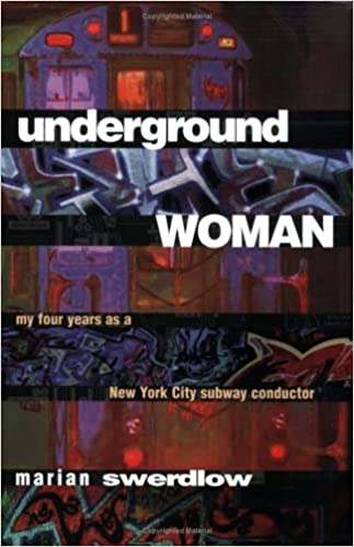 Underground Woman: My Four Years as a New York City Subway Conductor (Labor And Social Change) by Marian Swerdlow (1998-03-05)