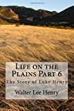 Life on the Plains Part 6, Walter Henry, 1499366787
