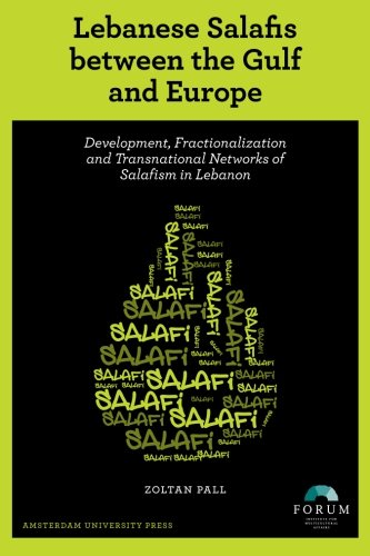 Lebanese Salafis between the Gulf and Europe: Development, Fractionalization and Transnational Networks of Salafism in L