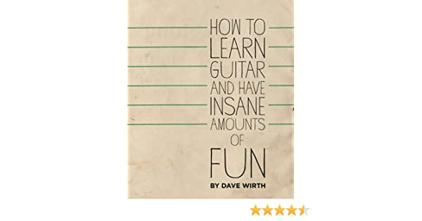 How to Learn Guitar and Have Insane Amounts of Fun
