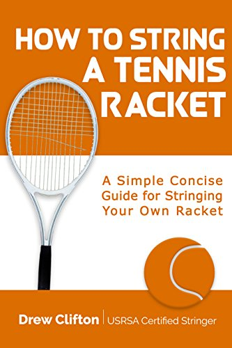 (How to String a Tennis Racket: A Simple Concise Guide for Stringing your own Racket)