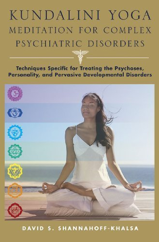 Read Online Kundalini Yoga Meditation for Complex Psychiatric Disorders: Techniques Specific for Treating the Psychoses, Personality,Pervasive Developmental Disorders [Hardcover](2010)byDavid Shannahoff-Khalsa pdf