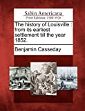 The History of Louisville, Benjamin Casseday, 1275640176