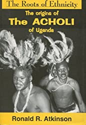 The Roots of Ethnicity: Origins of the Acholi of Uganda Before 1800 (Ethnohistory)