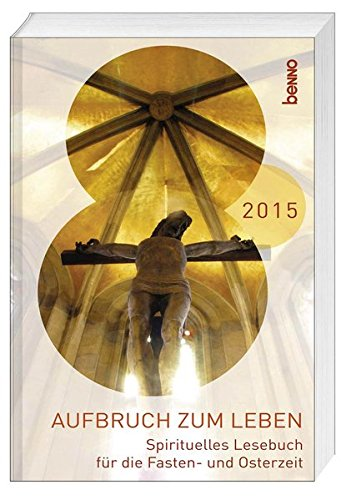 aufbruch-zum-leben-2015-spirituelles-lesebuch-fr-die-fasten-und-osterzeit