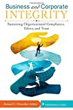 Kyпить Business and Corporate Integrity [2 volumes]: Sustaining Organizational Compliance, Ethics, and Trust на Amazon.com
