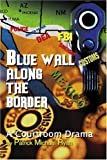 Blue Wall along the Border, Patrick Ryan, 0595309704