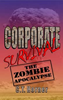 Corporate Survival - The Zombie Apocalypse by [Horner, C.T.]