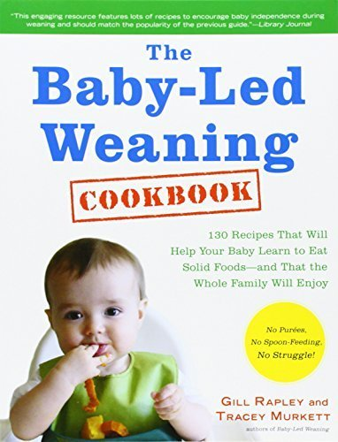 The Baby-Led Weaning Cookbook: 130 Recipes That Will Help Your Baby Learn to Eat Solid Foods - and That the Whole Family Will Enjoy by Rapley, Gill, Murkett, Tracey (2012) [Paperback] (Rapley Led Weaning Baby Gill)