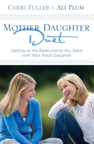 Mother-Daughter Duet: Getting to the Relationship You Want with Your Adult Daughter