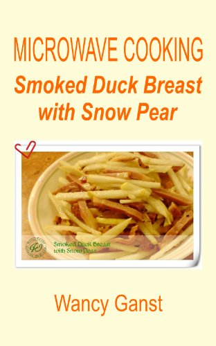 Smoked Duck Recipe (Microwave Cooking: Smoked Duck Breast with Snow Pear (Microwave Cooking - Poultry Book 10))