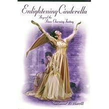 Enlightening Cinderella Beyond the Prince Charming Fantasy