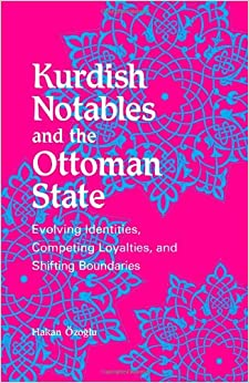 Book Kurdish Notables and the Ottoman State: Evolving Identities, Competing Loyalties, and Shifting Boundaries (SUNY Series in Middle Eastern Studies)