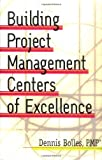 Building Project-Management Centers of Excellence (With CD-ROM)