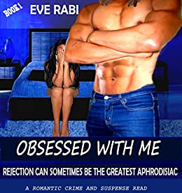 OBSESSED - Rejection can sometimes be the greatest aphrodisiac : A romantic crime and suspense read by [Rabi, Eve]
