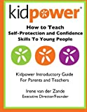 How to Teach Self-Protection and Confidence Skills to Young People: Kidpower Introductory Guide for Parents and Teachers