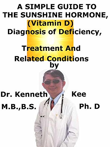 A  Simple  Guide  To  The Sunshine Hormone (Vitamin D),  Diagnosis of Deficiency, Treatment  And  Related Conditions (A Simple Guide to Medical Conditions)