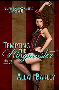 Tempting the Ringmaster (A Big Top Romance Book 1) by [Barley, Aleah]
