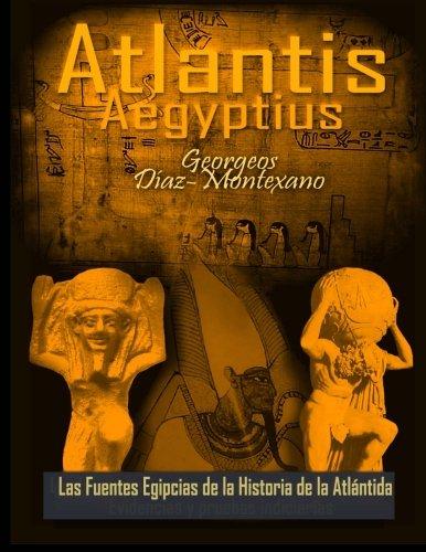 ATLANTIS AEGYPTIUS Las Fuentes Egipcias de la Historia de la Atlantida: Evidencias y pruebas indiciarias. Epitome de la Atlantida Volume 2 (Atlantologia Historico-Cientifica)
