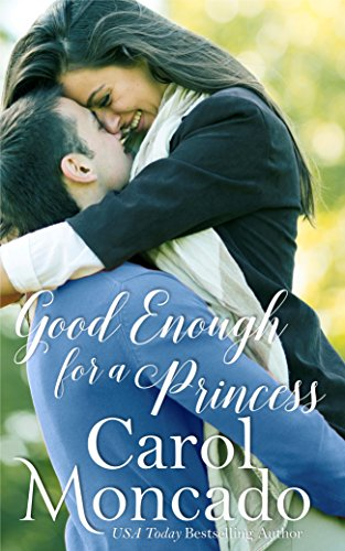 Good Enough for a Princess: Contemporary Christian Romance (The Montevaro Monarchy Book 1) by [Moncado, Carol]