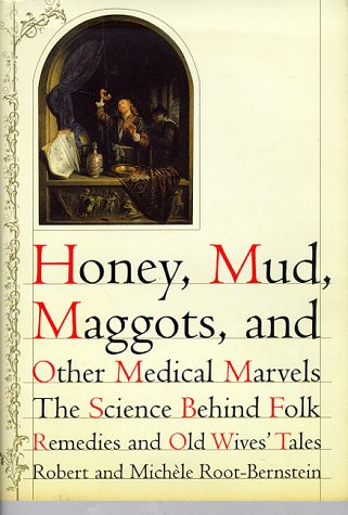 Honey, Mud, Maggots, and Other Medical Marvels: The Science Behind Folk Remedies and Old Wives' Tales