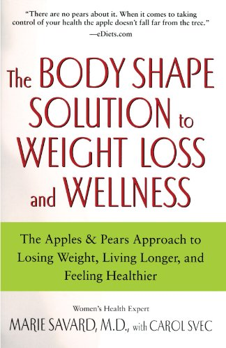 The Body Shape Solution to Weight Loss and Wellness: The Apples & Pears Approach to Losing Weight, Living Longer, and Feeling - Park Pear Florida