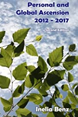 Personal and Global Ascension - 2012 - 2017 by Inelia Benz (2015-04-16) Paperback