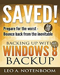 Saved! Backing Up With Windows 8 Backup: Prepare for the worst - Bounce back from the inevitable