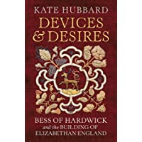 Devices and Desires: Bess of Hardwick and the Building of Elizabethan England