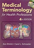 Medical Terminology for Health Professions : With Web Tutor and Tape, Ehrlich, Ann and Schroeder, Carol L., 0766879356