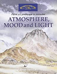 Atmosphere, Mood and Light (Windsor & Newton Paint a Landscape in Minutes)