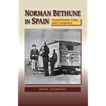 Norman Bethune in Spain: Commitment, Crisis, and Conspiracy