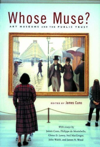 Whose Muse?: Art Museums and the Public Trust New Edition published by Princeton University Press (2006)