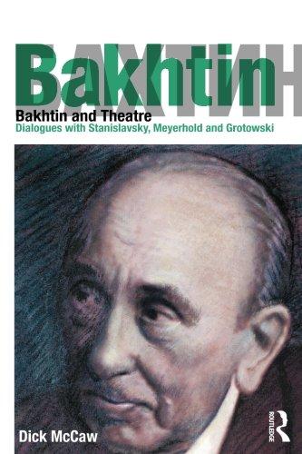 Bakhtin and Theatre: Dialogues with Stanislavski, Meyerhold and Grotowski