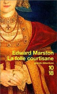 La folle courtisane, Marston, Edward