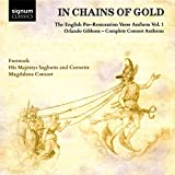 In Chains Of Gold: The English Pre-Restoration Verse Anthems: Orlando Gibbons - Complete Consort Anthems
