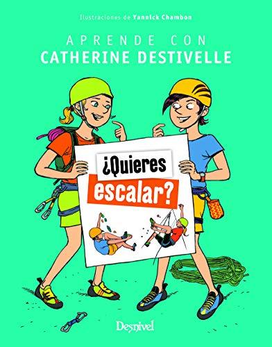 ¿Quieres escalar? Aprende con Catherine Destivelle por Catherine Destivelle,Torres Garijo, Ana